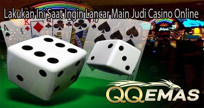 Lakukan Ini Saat Ingin Lancar Main Judi Casino Online
