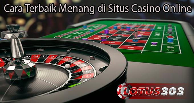Cara Terbaik Menang di Situs Casino Online