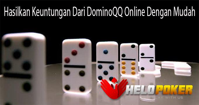 Hasilkan Keuntungan Dari DominoQQ Online Dengan Mudah