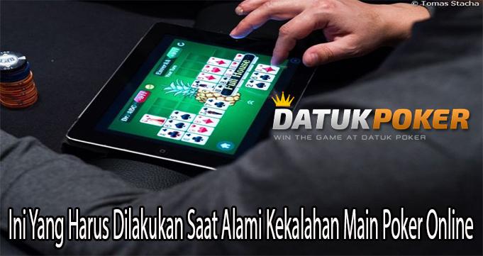 Ini Yang Harus Dilakukan Saat Alami Kekalahan Main Poker Online