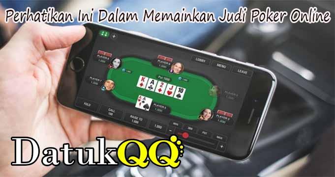 Perhatikan Ini Dalam Memainkan Judi Poker Online
